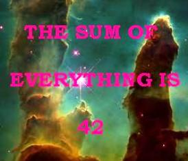 THE SUM OF EVERYTHING IS 42